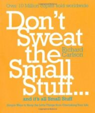 Don't Sweat the Small Stuff: Simple Ways to Keep the Little Things from Taking,