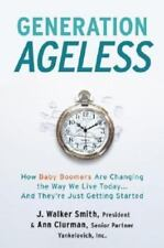Generation Ageless : How Baby Boomers Are Changing the Way We Live Today