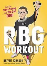 The RBG Workout: How She Stays Strong . . . and You Can Too! (Hardback or Cased