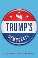 Trump's Democrats, Hardcover by Muravchik, Stephanie; Shields, Jon A., Like N...