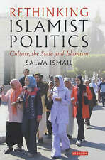 Rethinking Islamist Politics: Culture, the State and Islam by Salwa Ismail...