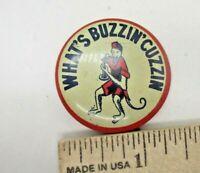 What's Buzzin' Cuzzin Vintage Button Pin Pinback