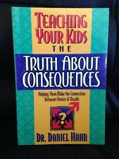 Teaching Your Kids the Truth about Consequences : Helping Them Make the Connect…