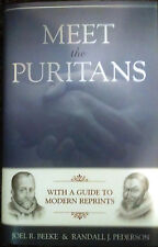 Meet the Puritans : With a Guide to Modern Reprints by Joel R. Beeke and...