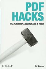 PDF Hacks: 100 Industrial-Strength Tips & Tools by Steward, Sid