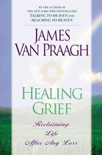 Healing Grief: Reclaiming Life After Any Loss by Van Praagh, James