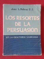 LIBRO 1956 LOS RESORTES DE LA PERSUASIÓN EN LA ORATORIA SAGRADA JUAN L. PEDRAZ