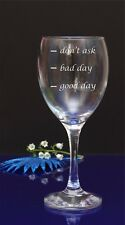 Engraved-GOOD DAY-BAD DAY-DON'T ASK Christmas,Birthday All Occasion wine glass 3