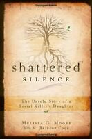 Shattered Silence: The Untold Story of a Serial Killers Daughter by Melissa G.