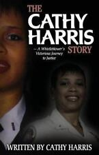 The Cathy Harris Story : A Whistleblower's Victorious Journey to Justice by...