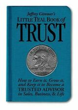 Jeffrey Gitomer's Little Teal Book of Trust: How to Earn It, Grow It, and Keep I