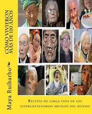 Cómo Vivieron Más de 110 Años : Recetas de Los Supercentenarios Abuelos Del...