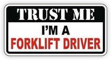 Trust Me Im A Forklift Driver Hard Hat Sticker / Toolbox Decal Funny Label