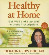 Healthy at Home : Get Well and Stay Well Without Prescriptions by Tieraona Low D