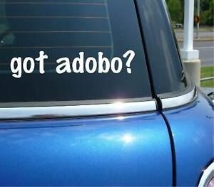 got adobo? FILIPINO PORK FOOD FUNNY CAR DECAL BUMPER STICKER WALL