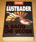 LUSTBADER IL BACIO CHE UCCIDE Avventura Oriente 1°ediz. SuperBUR RIZZOLI 1996
