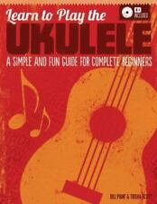 Learn to Play the Ukulele : A Simple and Fun Guide for Complete Beginners by...