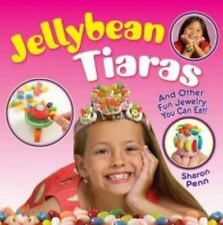 Jellybean Tiaras: And Other Fun Jewelry You Can Eat! (Paperback or Softback)