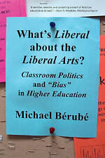 """Whats Liberal About the Liberal Arts?: Classroom Politics and """"Bias"""" in Higher E"""