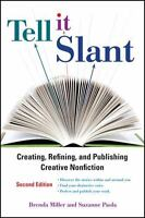 Tell It Slant : Creating, Refining, and Publishing Creative Nonfiction by Brenda