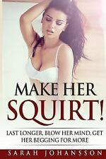 Make Her Squirt! : Orgasmic Sex Position, Sex Tips, Karma Sutra Guide, Fifty...
