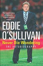 Eddie O'Sullivan - Never Die Wondering - The Autobiography - Ireland Irish Rugby