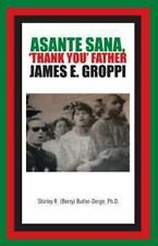 Asante Sana, 'Thank You' Father James E. Groppi by Shirley R. (Berry)...