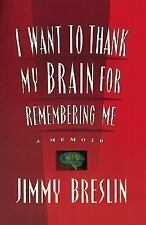 I Want to Thank My Brain for Remembering Me : A Memoir by Jimmy Breslin...