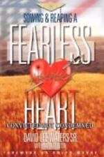 Sowing and Reaping A Fearless Heart : Convicted Not Condemned by David Lee...