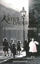 Kate's Daughter: The Real Catherine Cookson by Piers Dudgeon (Hardback, 2012)