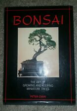 Bonsai: The Art of Growing and Keeping Miniature Trees Peter Chan 1989 HB GREAT!