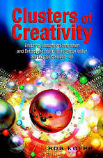 Clusters of Creativity: Enduring Lessons on Innovation and Entrepreneurship fro