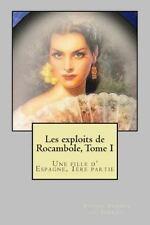 Les Exploits de Rocambole, Tome I : Une Fille d' Espagne, 1ere Partie by...