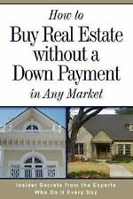 How to Buy Real Estate Without a Down Payment in Any Market: Insider Secrets