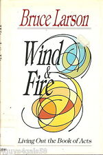 Wind and Fire : Living Out the Book of Acts by Ron Larson (1984, Hardcover)