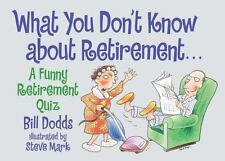 What You Don't Know about Retirement... : A Funny Retirement Quiz by Bill...