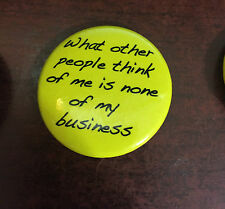 "What other people think of me is none of my...Button Pin Badge 1.5"" Funny  Humor"