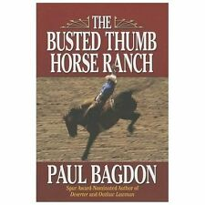 The Busted Thumb Horse Ranch by Paul Bagdon (2013, Paperback)