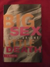 Big Sex Little Death: A Memoir by Susie Bright 2011 Hardcover