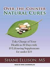 Over-The-Counter Natural Cures: Take Charge of Your Health in 30  97814 CD-AUDIO