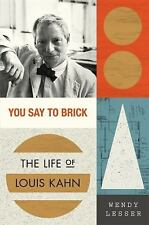You Say to Brick : The Life of Louis Kahn by Wendy Lesser (2017, Hardcover)