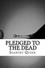 Pledged to the Dead by Seabury Quinn (2016, Paperback)