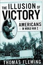 The Illusion of Victory : Americans in World War I by Thomas J. Fleming (2003, …