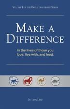 Make a Difference : In the Lives of Those You Love, Live with, and Lead by...