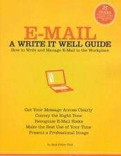 E-Mail A Write It Well Guide-How to Write and Manage E-Mail in the