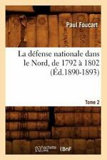 La Defense Nationale Dans Le Nord, de 1792 a 1802. Tome 2 (Ed.1890-1893) (Paperb