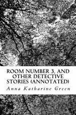 Room Number 3, and Other Detective Stories (Annotated): By Anna Katharine Gre...