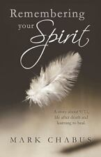 Remembering Your Spirit : A Story about 9/11, Life after Death and Learning...