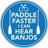 PADDLE FASTER I CAN HEAR BANJOS STICKER canoe kayak 85mm