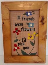 "Vtg Wood Frame Needlepoint Cross Stitch ""If Friends Were Flowers I'd Pick You"""